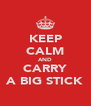 KEEP CALM AND CARRY A BIG STICK - Personalised Poster A4 size