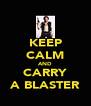 KEEP CALM AND CARRY A BLASTER - Personalised Poster A4 size