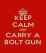 KEEP CALM AND CARRY A BOLT GUN - Personalised Poster A4 size