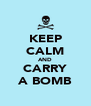KEEP CALM AND CARRY A BOMB - Personalised Poster A4 size