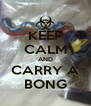 KEEP CALM AND CARRY A BONG - Personalised Poster A4 size