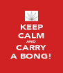 KEEP CALM AND CARRY A BONG! - Personalised Poster A4 size