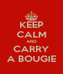 KEEP CALM AND CARRY A BOUGIE - Personalised Poster A4 size