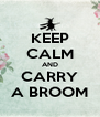 KEEP CALM AND CARRY A BROOM - Personalised Poster A4 size