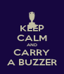 KEEP CALM AND CARRY A BUZZER - Personalised Poster A4 size