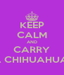 KEEP CALM AND CARRY A CHIHUAHUA  - Personalised Poster A4 size