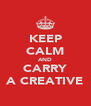 KEEP CALM AND CARRY A CREATIVE - Personalised Poster A4 size