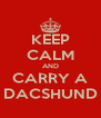 KEEP CALM AND CARRY A DACSHUND - Personalised Poster A4 size