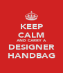 KEEP CALM AND CARRY A DESIGNER HANDBAG - Personalised Poster A4 size