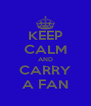 KEEP CALM AND CARRY A FAN - Personalised Poster A4 size