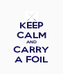 KEEP CALM AND CARRY A FOIL - Personalised Poster A4 size