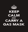 KEEP CALM AND CARRY A GAS MASK - Personalised Poster A4 size
