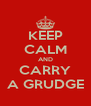 KEEP CALM AND CARRY A GRUDGE - Personalised Poster A4 size