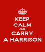 KEEP CALM AND CARRY A HARRISON - Personalised Poster A4 size
