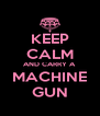 KEEP CALM AND CARRY A MACHINE GUN - Personalised Poster A4 size