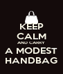 KEEP CALM AND CARRY A MODEST HANDBAG - Personalised Poster A4 size