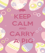 KEEP CALM AND CARRY  A PIG - Personalised Poster A4 size