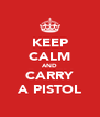 KEEP CALM AND CARRY A PISTOL - Personalised Poster A4 size