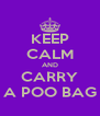 KEEP CALM AND CARRY A POO BAG - Personalised Poster A4 size