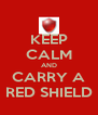 KEEP CALM AND  CARRY A  RED SHIELD - Personalised Poster A4 size