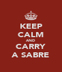 KEEP CALM AND CARRY A SABRE - Personalised Poster A4 size