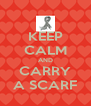 KEEP CALM AND CARRY A SCARF - Personalised Poster A4 size