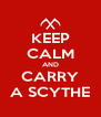 KEEP CALM AND CARRY A SCYTHE - Personalised Poster A4 size