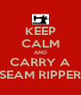 KEEP CALM AND CARRY A SEAM RIPPER - Personalised Poster A4 size