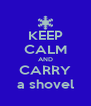 KEEP CALM AND CARRY a shovel - Personalised Poster A4 size
