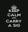 KEEP CALM AND CARRY A SIG - Personalised Poster A4 size