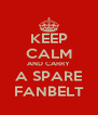 KEEP CALM AND CARRY A SPARE FANBELT - Personalised Poster A4 size