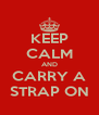 KEEP CALM AND CARRY A STRAP ON - Personalised Poster A4 size