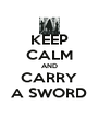 KEEP CALM AND CARRY A SWORD - Personalised Poster A4 size
