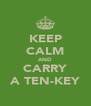 KEEP CALM AND CARRY A TEN-KEY - Personalised Poster A4 size