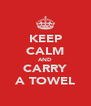 KEEP CALM AND CARRY A TOWEL - Personalised Poster A4 size