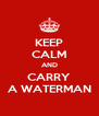 KEEP CALM AND CARRY A WATERMAN - Personalised Poster A4 size