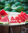KEEP CALM AND CARRY A WATERMELON - Personalised Poster A4 size