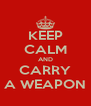 KEEP CALM AND CARRY A WEAPON - Personalised Poster A4 size