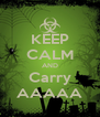 KEEP CALM AND Carry AAAAA - Personalised Poster A4 size