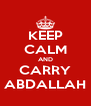 KEEP CALM AND CARRY ABDALLAH - Personalised Poster A4 size