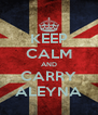 KEEP CALM AND CARRY ALEYNA - Personalised Poster A4 size