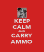 KEEP CALM AND CARRY AMMO - Personalised Poster A4 size