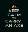 KEEP CALM AND CARRY  AN AXE - Personalised Poster A4 size
