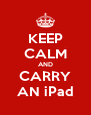 KEEP CALM AND CARRY AN iPad - Personalised Poster A4 size