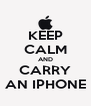 KEEP CALM AND CARRY AN IPHONE - Personalised Poster A4 size