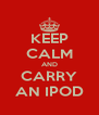KEEP CALM AND CARRY AN IPOD - Personalised Poster A4 size