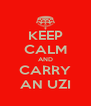 KEEP CALM AND CARRY AN UZI - Personalised Poster A4 size