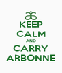 KEEP CALM AND CARRY ARBONNE - Personalised Poster A4 size
