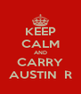 KEEP CALM AND CARRY AUSTIN  R - Personalised Poster A4 size
