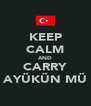 KEEP CALM AND CARRY AYÜKÜN MÜ - Personalised Poster A4 size